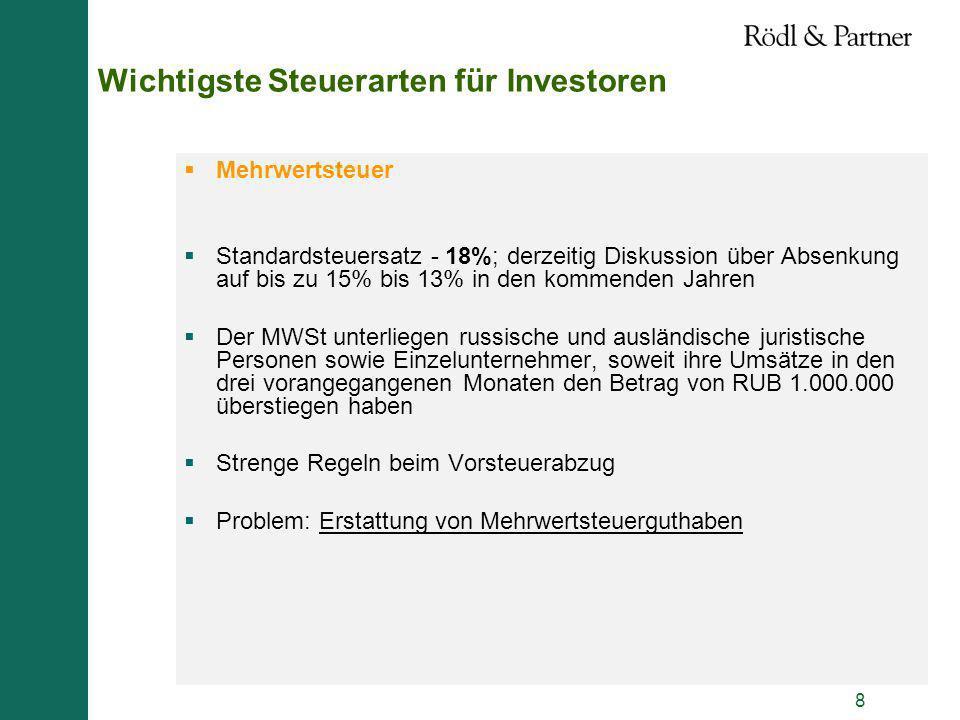 8 Wichtigste Steuerarten für Investoren Mehrwertsteuer Standardsteuersatz - 18%; derzeitig Diskussion über Absenkung auf bis zu 15% bis 13% in den kom