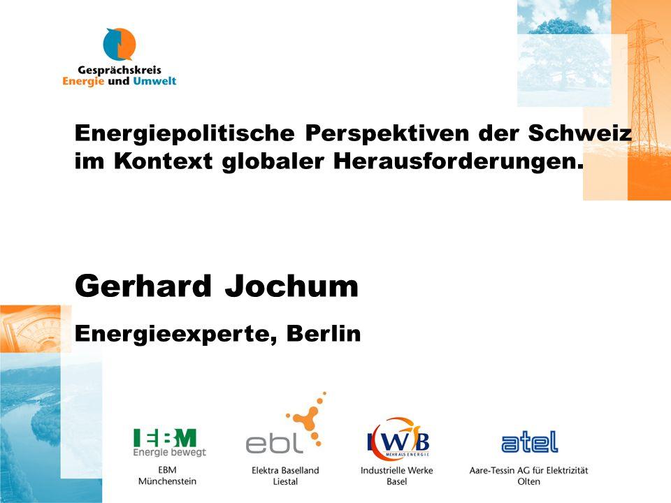 Energiepolitische Perspektiven der Schweiz im Kontext globaler Herausforderungen. Gerhard Jochum Energieexperte, Berlin