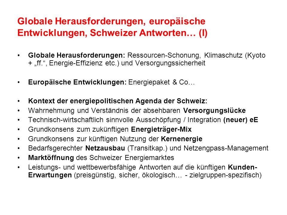 Globale Herausforderungen, europäische Entwicklungen, Schweizer Antworten… (I) Globale Herausforderungen: Ressourcen-Schonung, Klimaschutz (Kyoto + ff