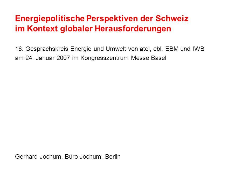 Energiepolitische Perspektiven der Schweiz im Kontext globaler Herausforderungen 16. Gesprächskreis Energie und Umwelt von atel, ebl, EBM und IWB am 2