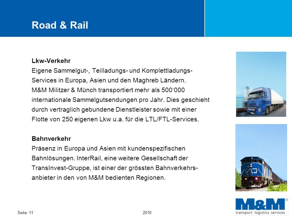 Seite: 112010 Road & Rail Lkw-Verkehr Eigene Sammelgut-, Teilladungs- und Komplettladungs- Services in Europa, Asien und den Maghreb Ländern. M&M Mili