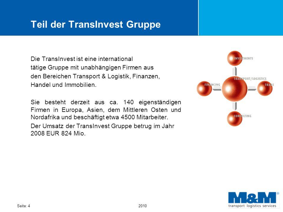 Seite: 42010 Teil der TransInvest Gruppe Die TransInvest ist eine international tätige Gruppe mit unabhängigen Firmen aus den Bereichen Transport & Lo
