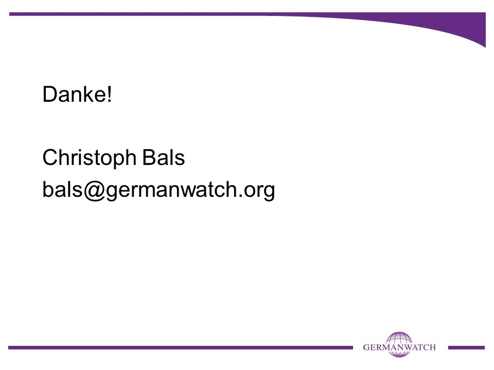 Danke! Christoph Bals bals@germanwatch.org