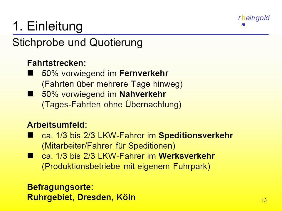 13 1. Einleitung Stichprobe und Quotierung Fahrtstrecken: 50% vorwiegend im Fernverkehr (Fahrten über mehrere Tage hinweg) 50% vorwiegend im Nahverkeh