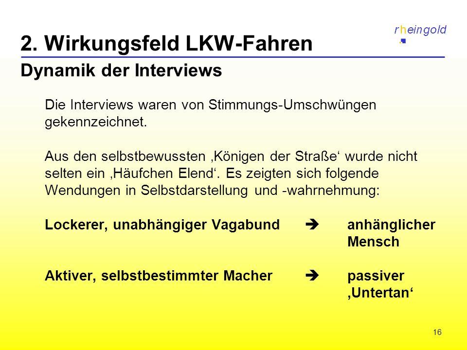 16 2. Wirkungsfeld LKW-Fahren Dynamik der Interviews Die Interviews waren von Stimmungs-Umschwüngen gekennzeichnet. Aus den selbstbewussten Königen de