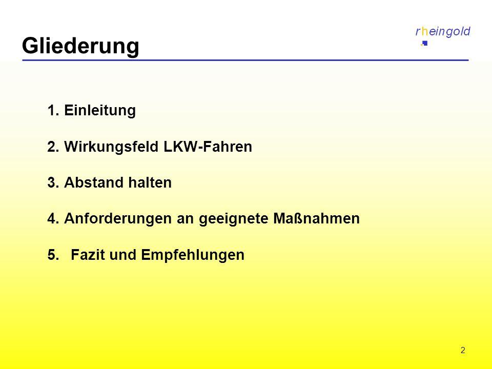 2 1. Einleitung 2. Wirkungsfeld LKW-Fahren 3. Abstand halten 4. Anforderungen an geeignete Maßnahmen 5.Fazit und Empfehlungen Gliederung