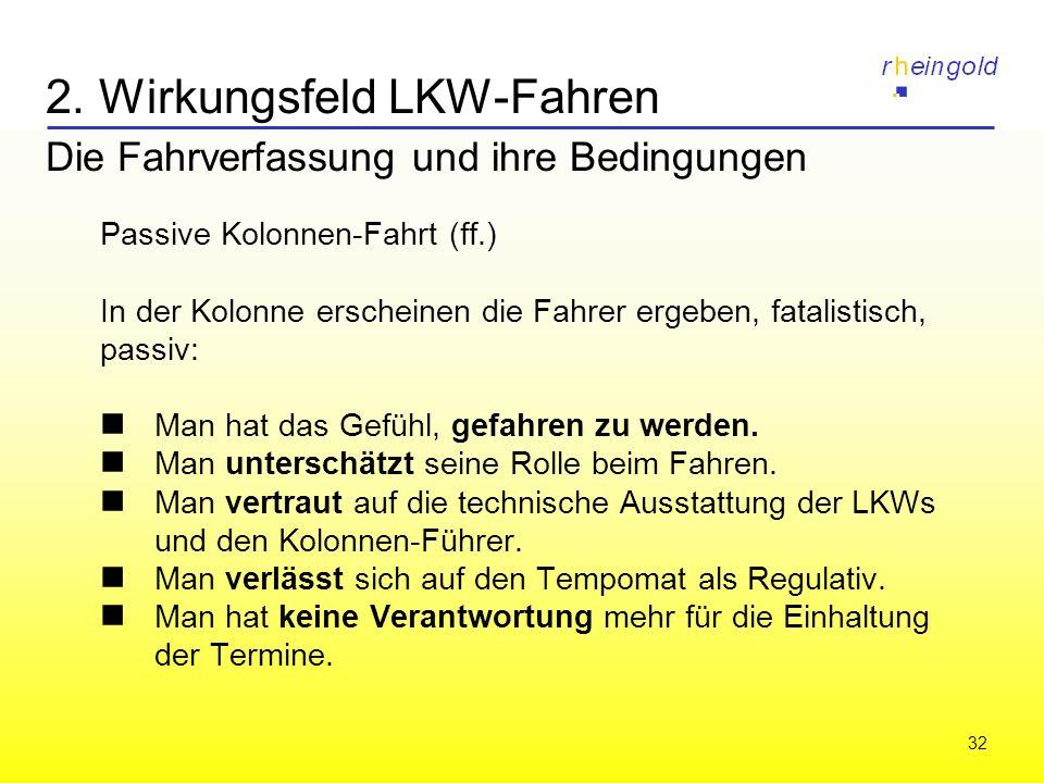 32 2. Wirkungsfeld LKW-Fahren Die Fahrverfassung und ihre Bedingungen Passive Kolonnen-Fahrt (ff.) In der Kolonne erscheinen die Fahrer ergeben, fatal
