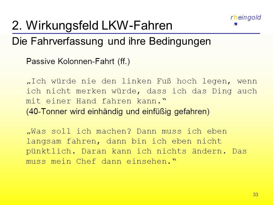 33 2. Wirkungsfeld LKW-Fahren Die Fahrverfassung und ihre Bedingungen Passive Kolonnen-Fahrt (ff.) Ich würde nie den linken Fuß hoch legen, wenn ich n