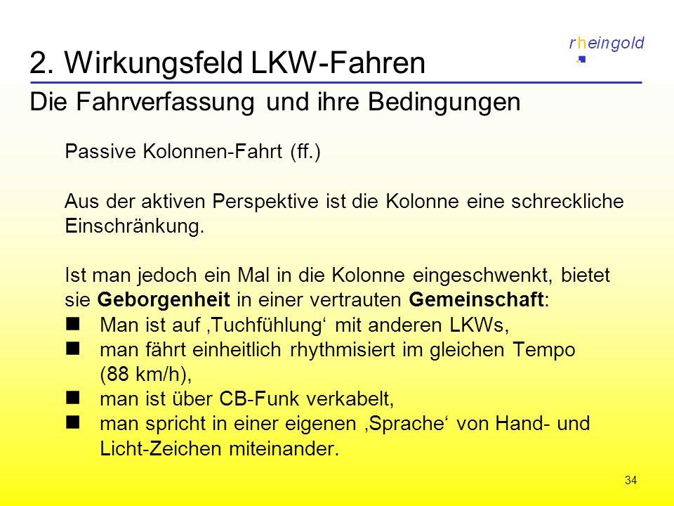 34 2. Wirkungsfeld LKW-Fahren Die Fahrverfassung und ihre Bedingungen Passive Kolonnen-Fahrt (ff.) Aus der aktiven Perspektive ist die Kolonne eine sc
