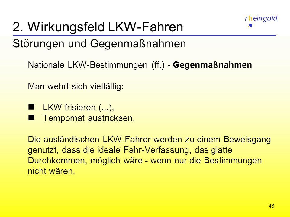 46 2. Wirkungsfeld LKW-Fahren Störungen und Gegenmaßnahmen Nationale LKW-Bestimmungen (ff.) - Gegenmaßnahmen Man wehrt sich vielfältig: LKW frisieren