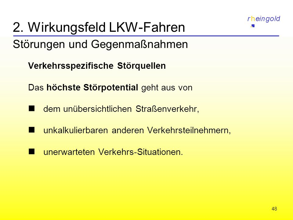 48 2. Wirkungsfeld LKW-Fahren Störungen und Gegenmaßnahmen Verkehrsspezifische Störquellen Das höchste Störpotential geht aus von dem unübersichtliche