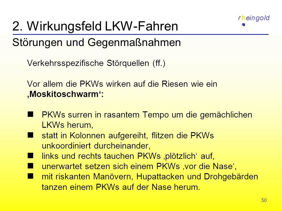 50 2. Wirkungsfeld LKW-Fahren Störungen und Gegenmaßnahmen Verkehrsspezifische Störquellen (ff.) Vor allem die PKWs wirken auf die Riesen wie ein Mosk