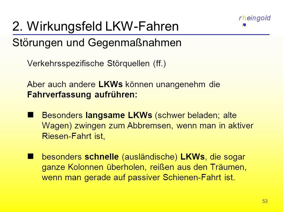 53 2. Wirkungsfeld LKW-Fahren Störungen und Gegenmaßnahmen Verkehrsspezifische Störquellen (ff.) Aber auch andere LKWs können unangenehm die Fahrverfa
