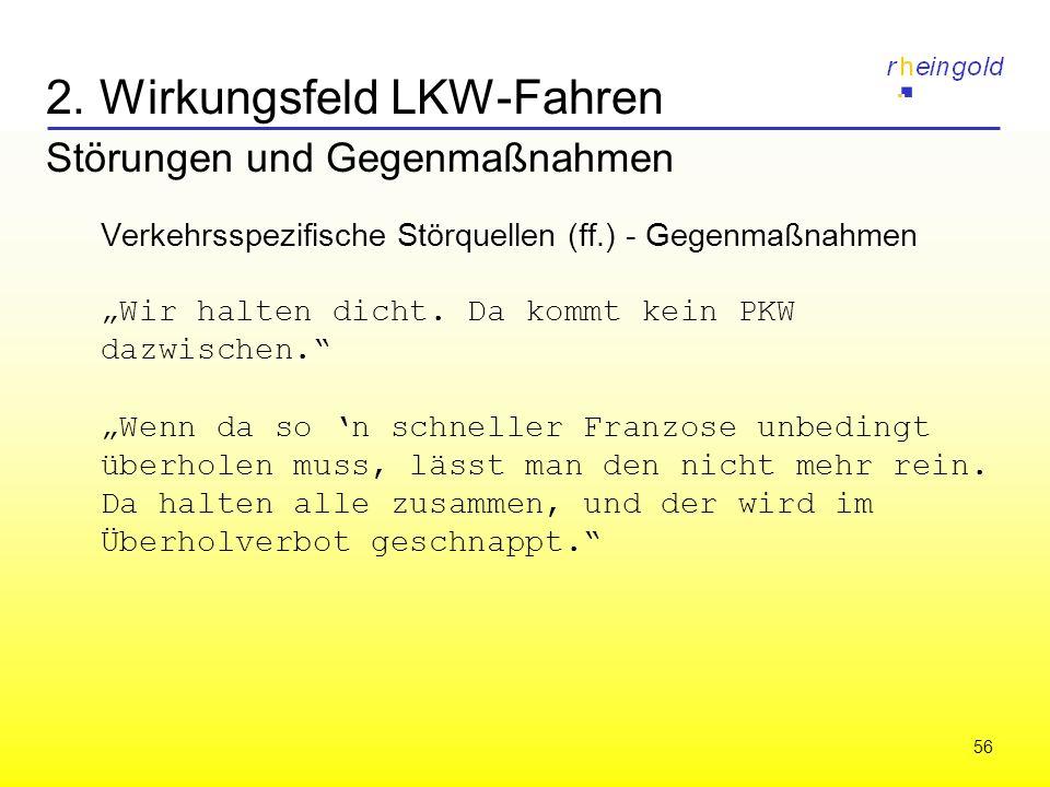 56 2. Wirkungsfeld LKW-Fahren Störungen und Gegenmaßnahmen Verkehrsspezifische Störquellen (ff.) - Gegenmaßnahmen Wir halten dicht. Da kommt kein PKW