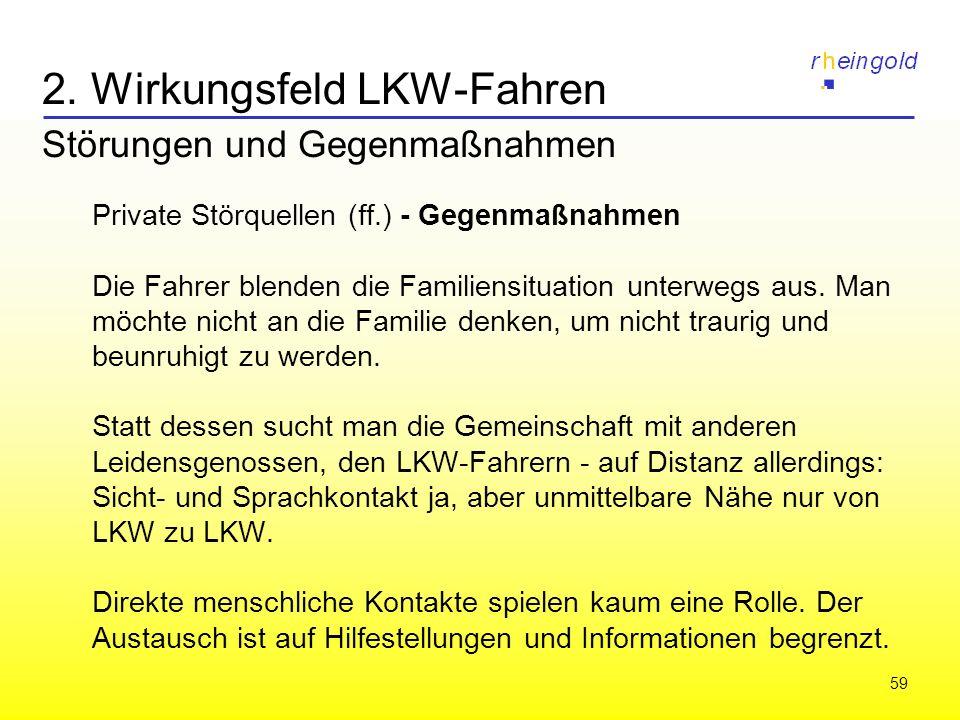 59 2. Wirkungsfeld LKW-Fahren Störungen und Gegenmaßnahmen Private Störquellen (ff.) - Gegenmaßnahmen Die Fahrer blenden die Familiensituation unterwe