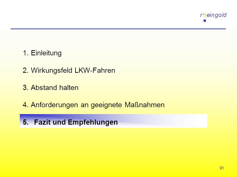 91 1. Einleitung 2. Wirkungsfeld LKW-Fahren 3. Abstand halten 4. Anforderungen an geeignete Maßnahmen 5.Fazit und Empfehlungen