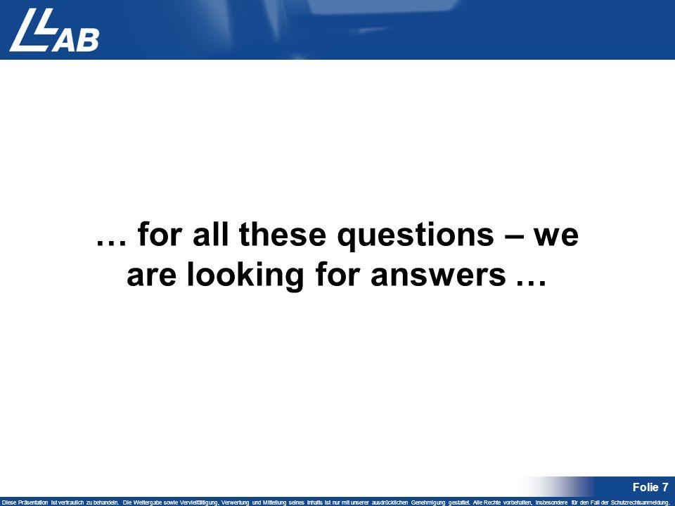 Folie 7 Diese Präsentation ist vertraulich zu behandeln. Die Weitergabe sowie Vervielfältigung, Verwertung und Mitteilung seines Inhalts ist nur mit u