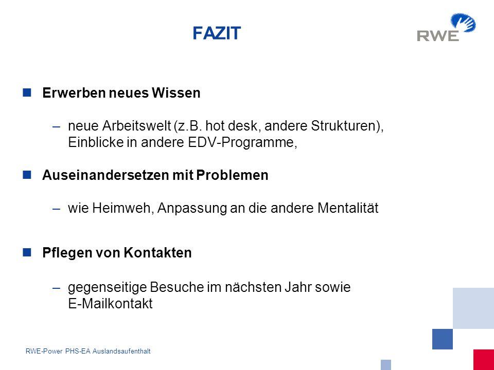 15 RWE-Power PHS-EA Auslandsaufenthalt FAZIT Erwerben neues Wissen –neue Arbeitswelt (z.B.
