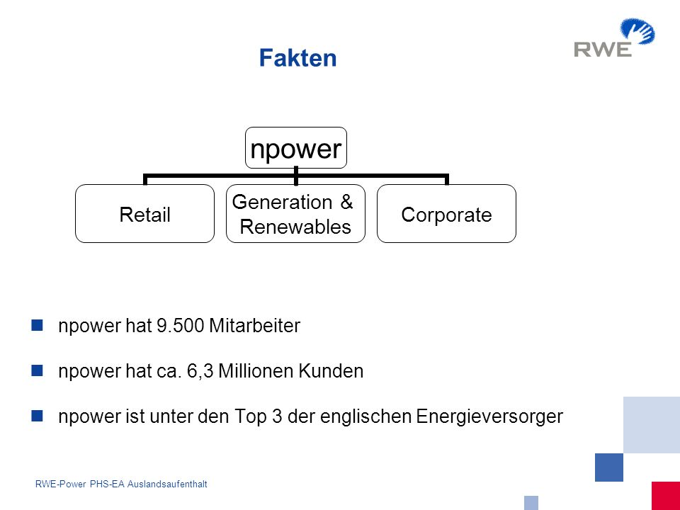 5 RWE-Power PHS-EA Auslandsaufenthalt Fakten npower Retail Generation & Renewables Corporate npower hat Mitarbeiter npower hat ca.