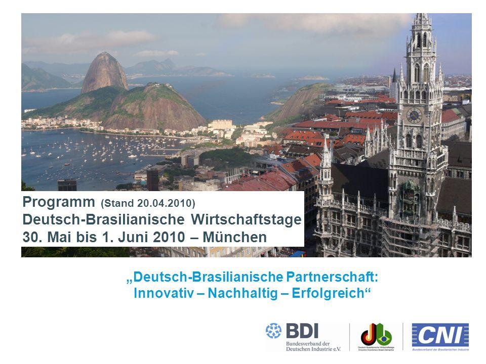Deutsch-Brasilianische Wirtschaftstage 2010Seite 0 Deutsch-Brasilianische Partnerschaft: Innovativ – Nachhaltig – Erfolgreich Programm (Stand 20.04.2010) Deutsch-Brasilianische Wirtschaftstage 30.