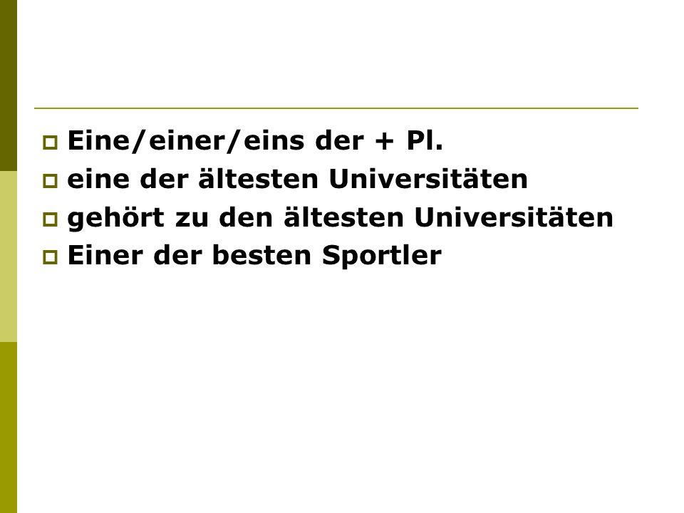 Eine/einer/eins der + Pl. eine der ältesten Universitäten gehört zu den ältesten Universitäten Einer der besten Sportler