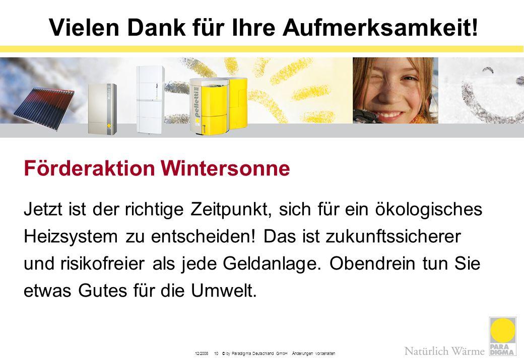 12/2008 10 © by Paradigma Deutschland GmbH Änderungen vorbehalten Vielen Dank für Ihre Aufmerksamkeit! Förderaktion Wintersonne Jetzt ist der richtige