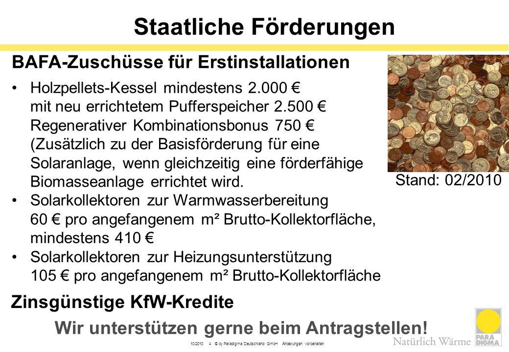 10/2010 4 © by Paradigma Deutschland GmbH Änderungen vorbehalten Staatliche Förderungen BAFA-Zuschüsse für Erstinstallationen Holzpellets-Kessel minde