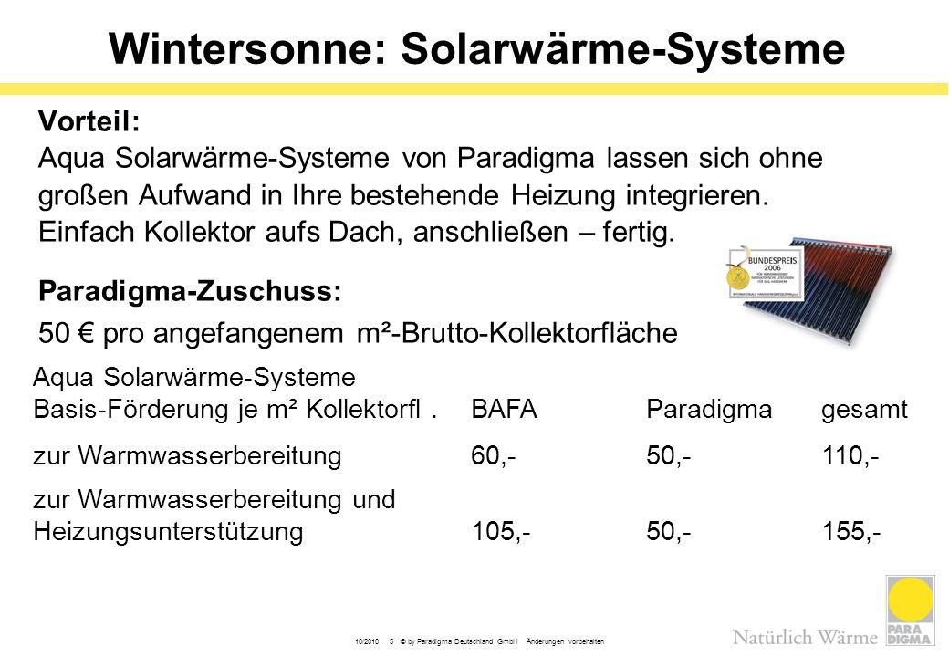 10/2010 5 © by Paradigma Deutschland GmbH Änderungen vorbehalten Wintersonne: Solarwärme-Systeme Vorteil: Aqua Solarwärme-Systeme von Paradigma lassen