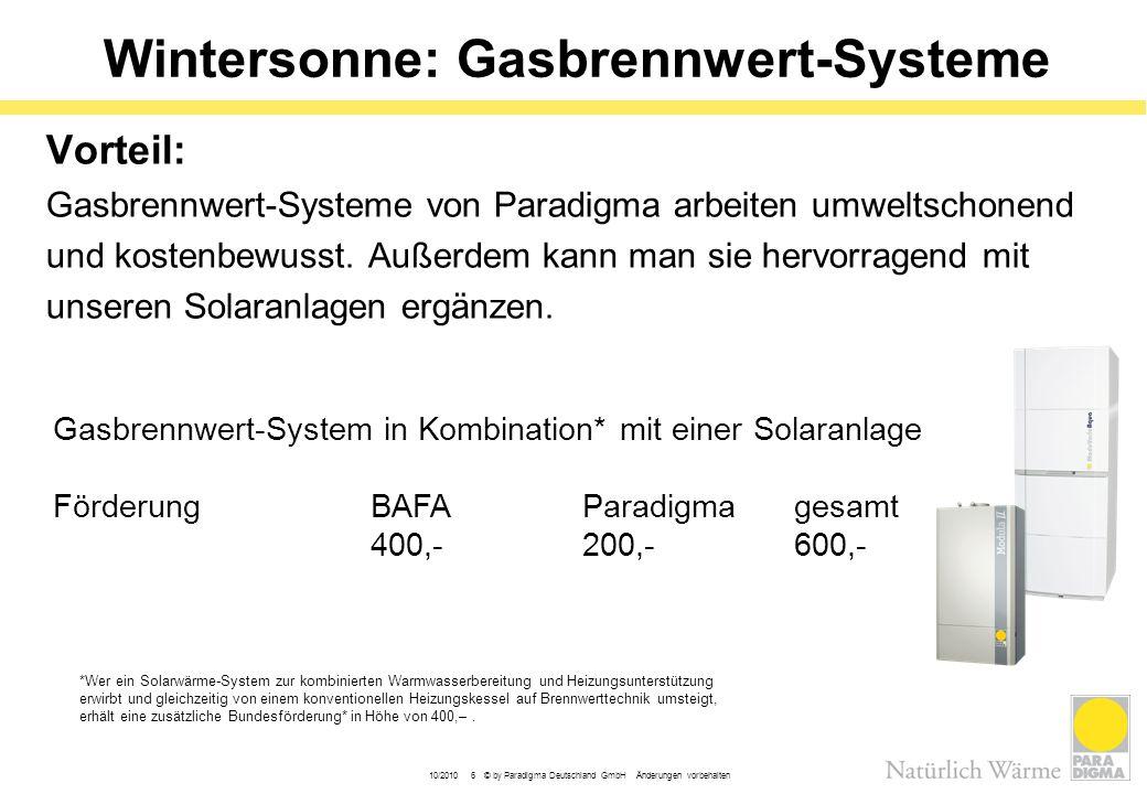 10/2010 6 © by Paradigma Deutschland GmbH Änderungen vorbehalten Wintersonne: Gasbrennwert-Systeme Vorteil: Gasbrennwert-Systeme von Paradigma arbeite