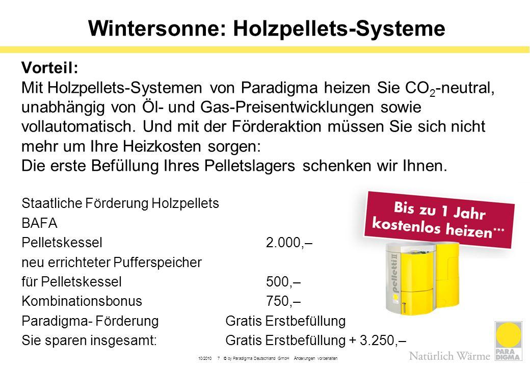 10/2010 7 © by Paradigma Deutschland GmbH Änderungen vorbehalten Wintersonne: Holzpellets-Systeme Vorteil: Mit Holzpellets-Systemen von Paradigma heiz