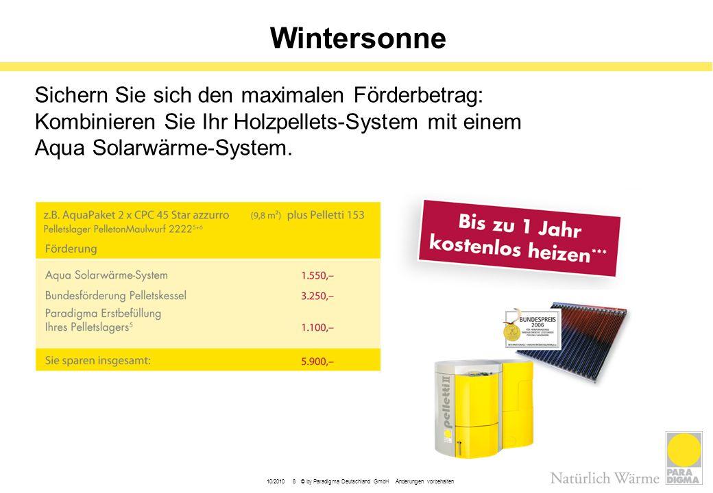 10/2010 8 © by Paradigma Deutschland GmbH Änderungen vorbehalten Wintersonne Sichern Sie sich den maximalen Förderbetrag: Kombinieren Sie Ihr Holzpell
