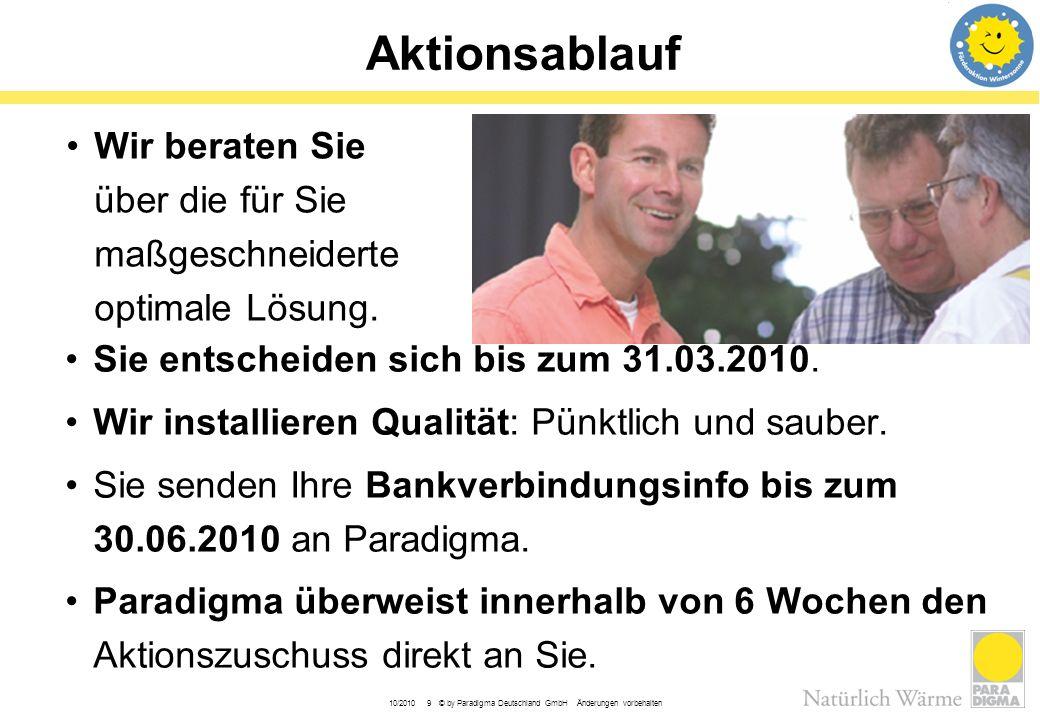 10/2010 9 © by Paradigma Deutschland GmbH Änderungen vorbehalten Aktionsablauf Sie entscheiden sich bis zum 31.03.2010. Wir installieren Qualität: Pün