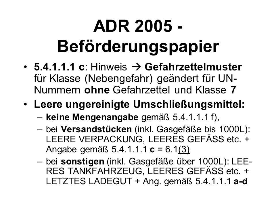ADR 2005 - Beförderungspapier 5.4.1.1.1 c: Hinweis Gefahrzettelmuster für Klasse (Nebengefahr) geändert für UN- Nummern ohne Gefahrzettel und Klasse 7 Leere ungereinigte Umschließungsmittel: –keine Mengenangabe gemäß 5.4.1.1.1 f), –bei Versandstücken (inkl.