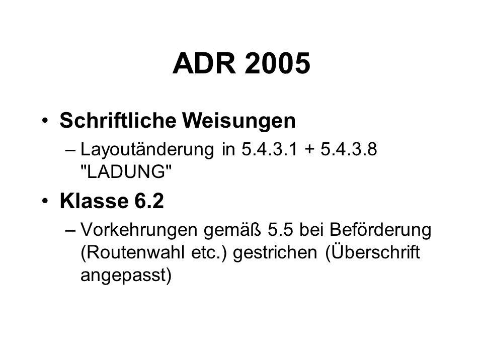 ADR 2005 Schriftliche Weisungen –Layoutänderung in 5.4.3.1 + 5.4.3.8 LADUNG Klasse 6.2 –Vorkehrungen gemäß 5.5 bei Beförderung (Routenwahl etc.) gestrichen (Überschrift angepasst)