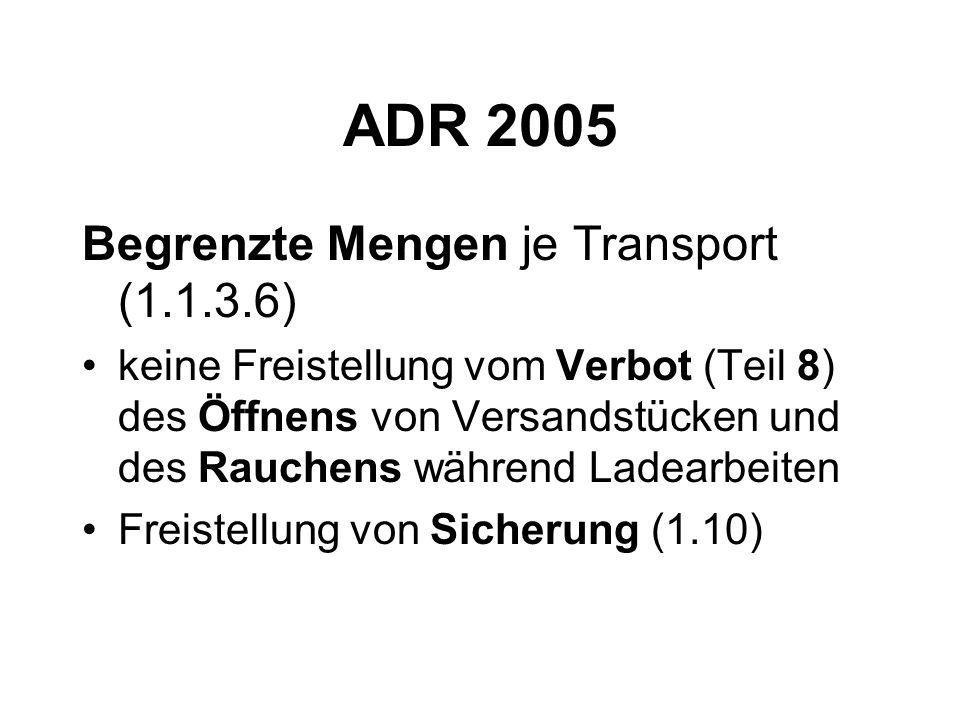 ADR 2005 Begrenzte Mengen je Transport (1.1.3.6) keine Freistellung vom Verbot (Teil 8) des Öffnens von Versandstücken und des Rauchens während Ladearbeiten Freistellung von Sicherung (1.10)