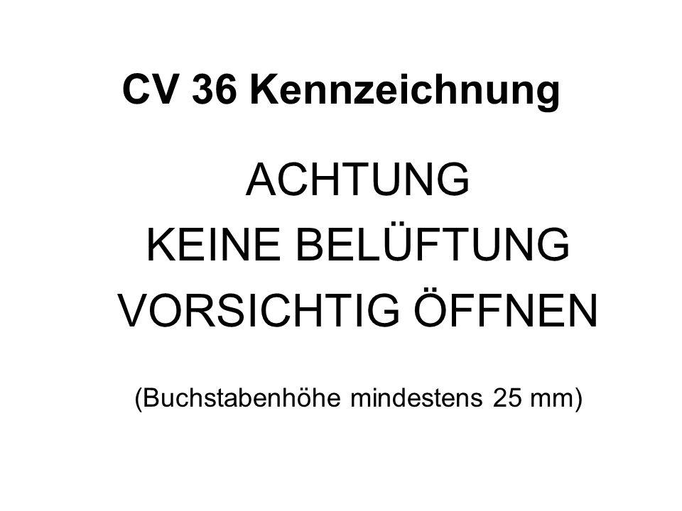 CV 36 Kennzeichnung ACHTUNG KEINE BELÜFTUNG VORSICHTIG ÖFFNEN (Buchstabenhöhe mindestens 25 mm)