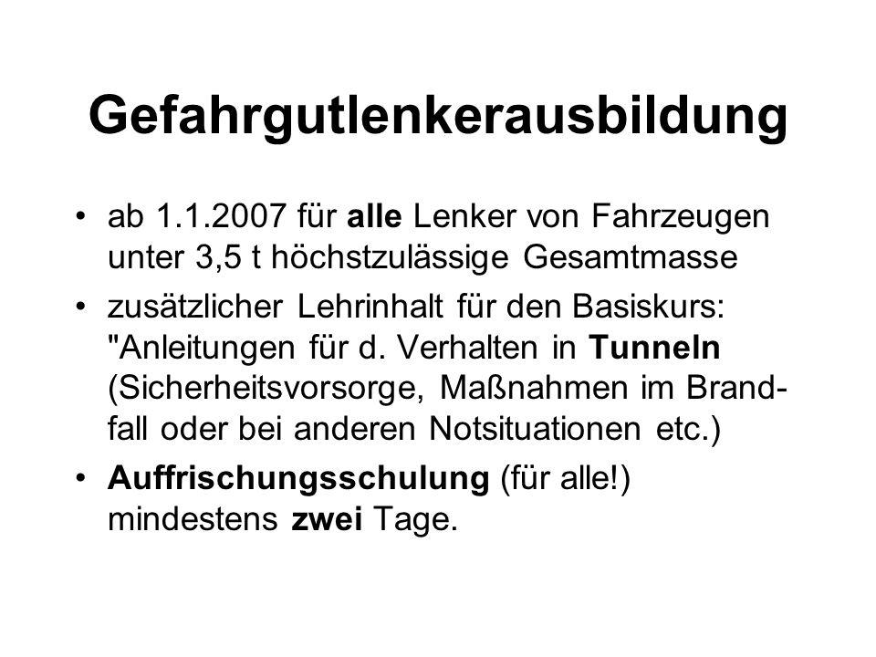 Gefahrgutlenkerausbildung ab 1.1.2007 für alle Lenker von Fahrzeugen unter 3,5 t höchstzulässige Gesamtmasse zusätzlicher Lehrinhalt für den Basiskurs: Anleitungen für d.