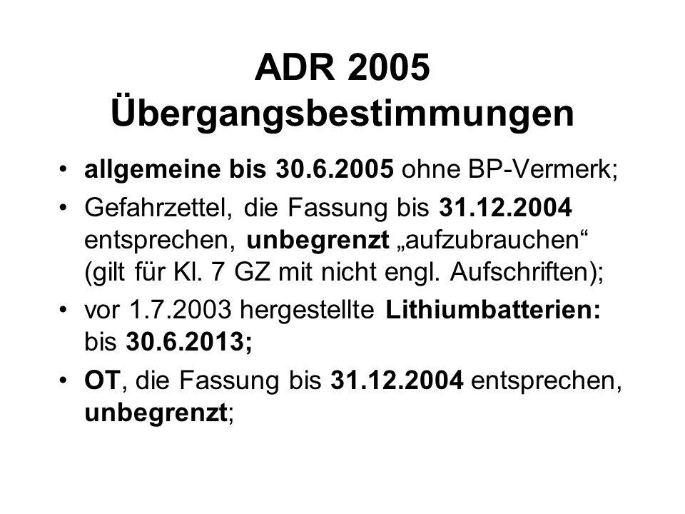ADR 2005 Übergangsbestimmungen allgemeine bis 30.6.2005 ohne BP-Vermerk; Gefahrzettel, die Fassung bis 31.12.2004 entsprechen, unbegrenzt aufzubrauchen (gilt für Kl.
