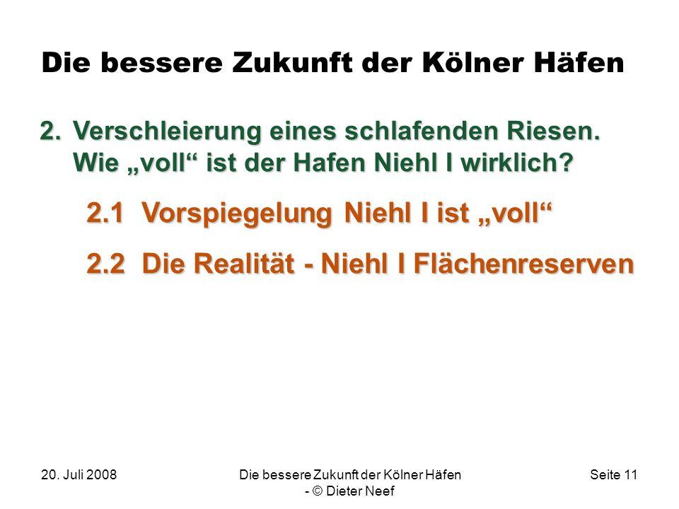 20. Juli 2008Die bessere Zukunft der Kölner Häfen - © Dieter Neef Seite 11 Die bessere Zukunft der Kölner Häfen. 2.Verschleierung eines schlafenden Ri