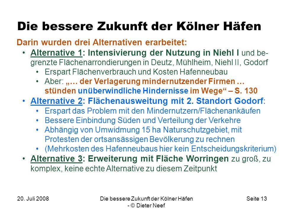 20. Juli 2008Die bessere Zukunft der Kölner Häfen - © Dieter Neef Seite 13 Die bessere Zukunft der Kölner Häfen Darin wurden drei Alternativen erarbei