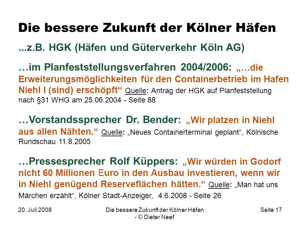 20. Juli 2008Die bessere Zukunft der Kölner Häfen - © Dieter Neef Seite 17 Die bessere Zukunft der Kölner Häfen...z.B. HGK (Häfen und Güterverkehr Köl