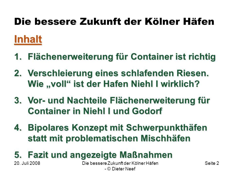 20. Juli 2008Die bessere Zukunft der Kölner Häfen - © Dieter Neef Seite 2 Die bessere Zukunft der Kölner Häfen. Inhalt 1.Flächenerweiterung für Contai