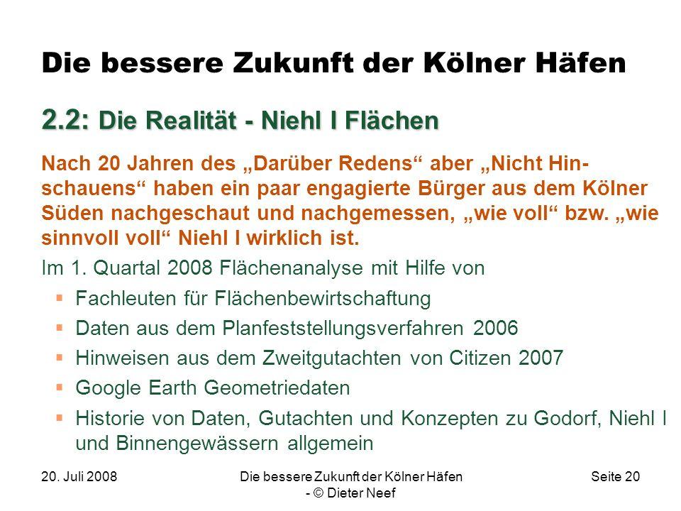 20. Juli 2008Die bessere Zukunft der Kölner Häfen - © Dieter Neef Seite 20 Die bessere Zukunft der Kölner Häfen 2.2: Die Realität - Niehl I Flächen Na
