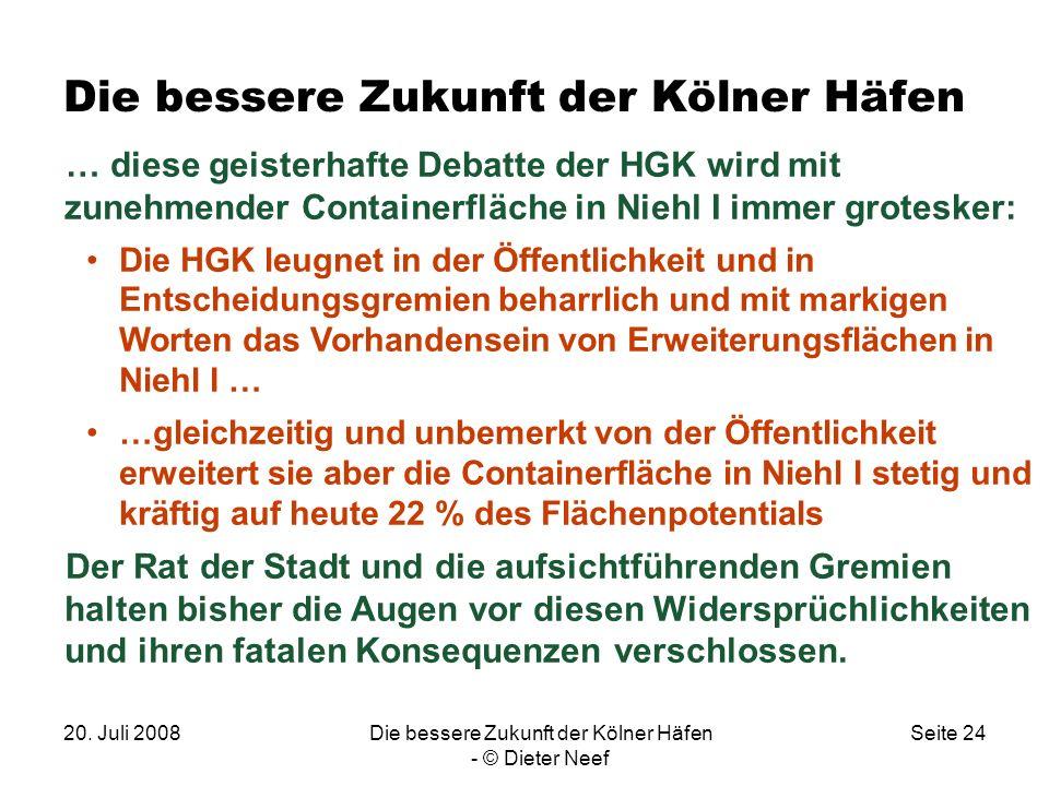 20. Juli 2008Die bessere Zukunft der Kölner Häfen - © Dieter Neef Seite 24 Die bessere Zukunft der Kölner Häfen … diese geisterhafte Debatte der HGK w
