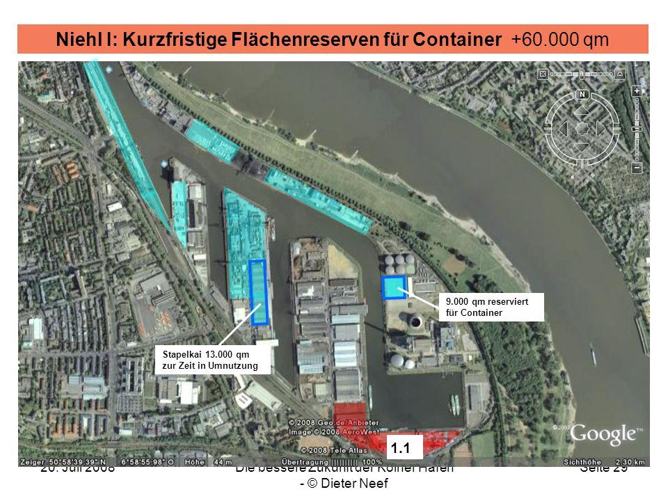 20. Juli 2008Die bessere Zukunft der Kölner Häfen - © Dieter Neef Seite 29 Niehl I: Kurzfristige Flächenreserven für Container +60.000 qm 1.1 Stapelka