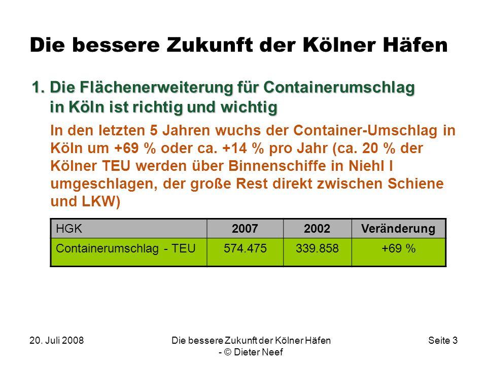 20. Juli 2008Die bessere Zukunft der Kölner Häfen - © Dieter Neef Seite 3 Die bessere Zukunft der Kölner Häfen In den letzten 5 Jahren wuchs der Conta