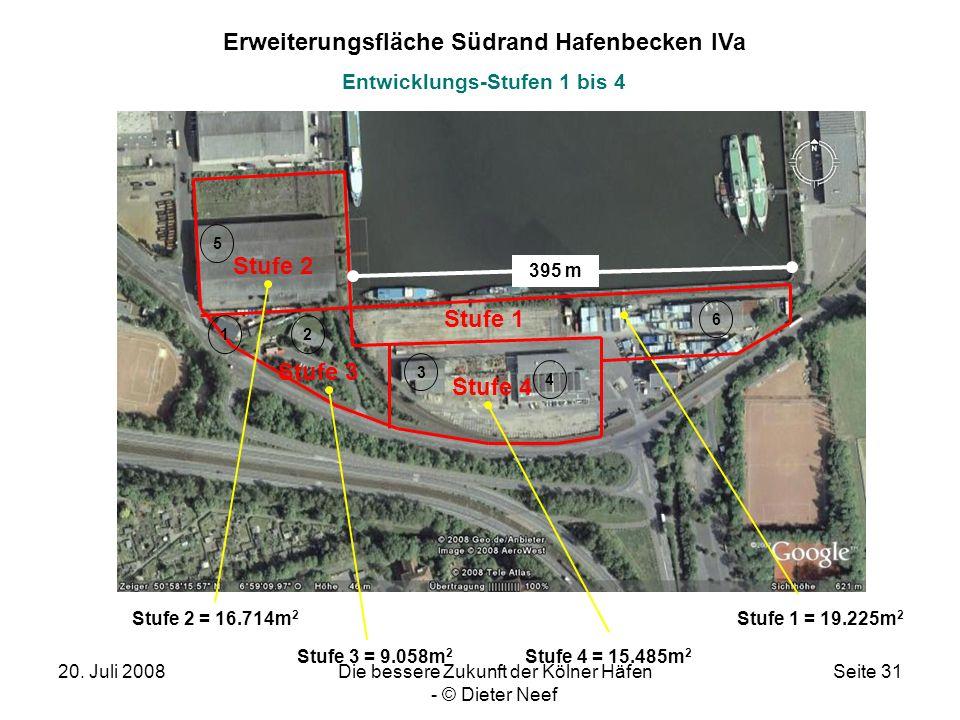20. Juli 2008Die bessere Zukunft der Kölner Häfen - © Dieter Neef Seite 31 Stufe 1 Stufe 2 Stufe 3 Stufe 4 = 15.485m 2 Stufe 2 = 16.714m 2 Stufe 1 = 1