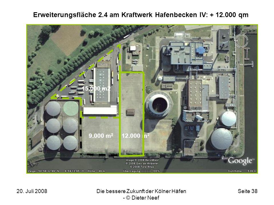20. Juli 2008Die bessere Zukunft der Kölner Häfen - © Dieter Neef Seite 38 12.000 m 2 Erweiterungsfläche 2.4 am Kraftwerk Hafenbecken IV: + 12.000 qm