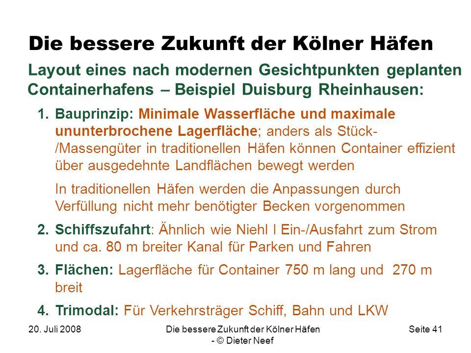 20. Juli 2008Die bessere Zukunft der Kölner Häfen - © Dieter Neef Seite 41 Die bessere Zukunft der Kölner Häfen Layout eines nach modernen Gesichtpunk