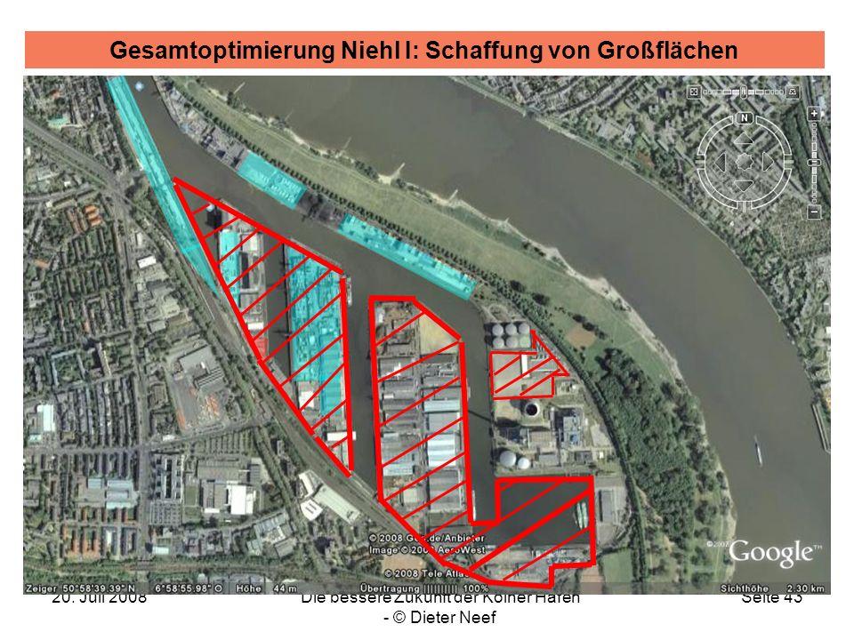 20. Juli 2008Die bessere Zukunft der Kölner Häfen - © Dieter Neef Seite 43 Gesamtoptimierung Niehl I: Schaffung von Großflächen
